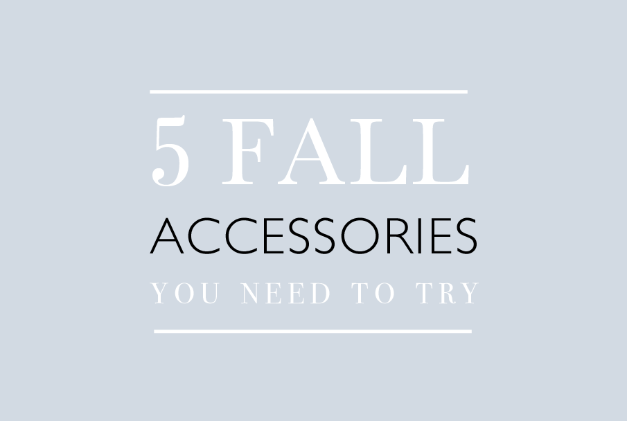 5 Accessories to Try This Fall